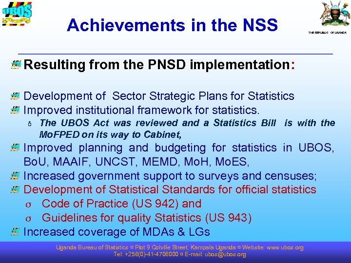 Achievements in the NSS THE REPUBLIC OF UGANDA Resulting from the PNSD implementation: Development