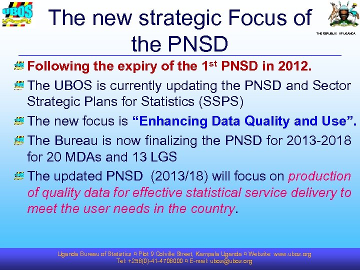 The new strategic Focus of the PNSD THE REPUBLIC OF UGANDA Following the expiry