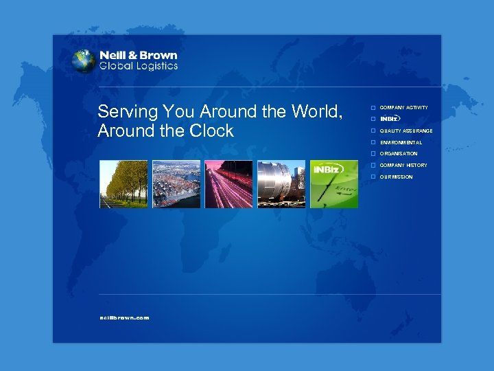 Serving You Around the World, Around the Clock COMPANY ACTIVITY QUALITY ASSURANCE ENVIRONMENTAL ORGANISATION