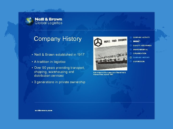 Company History COMPANY ACTIVITY QUALITY ASSURANCE ENVIRONMENTAL ORGANISATION • Neill & Brown established in
