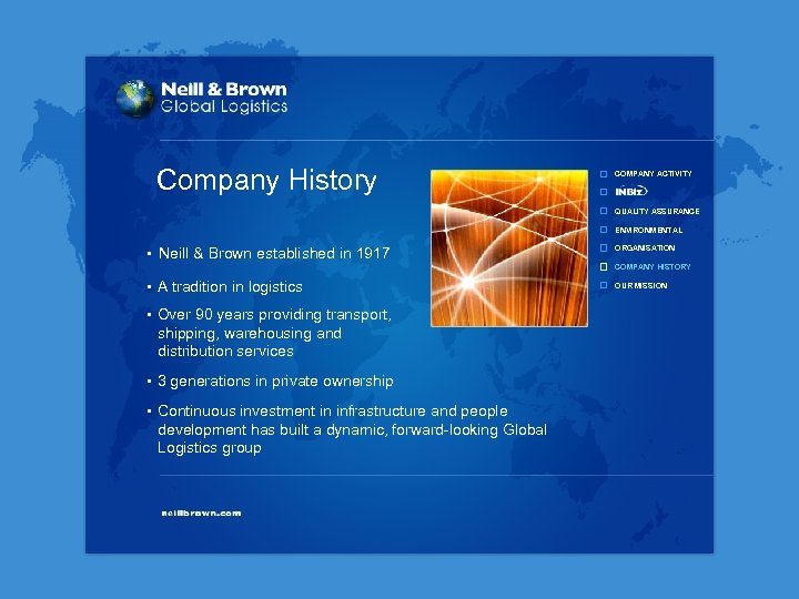 Company History COMPANY ACTIVITY QUALITY ASSURANCE ENVIRONMENTAL • Neill & Brown established in 1917