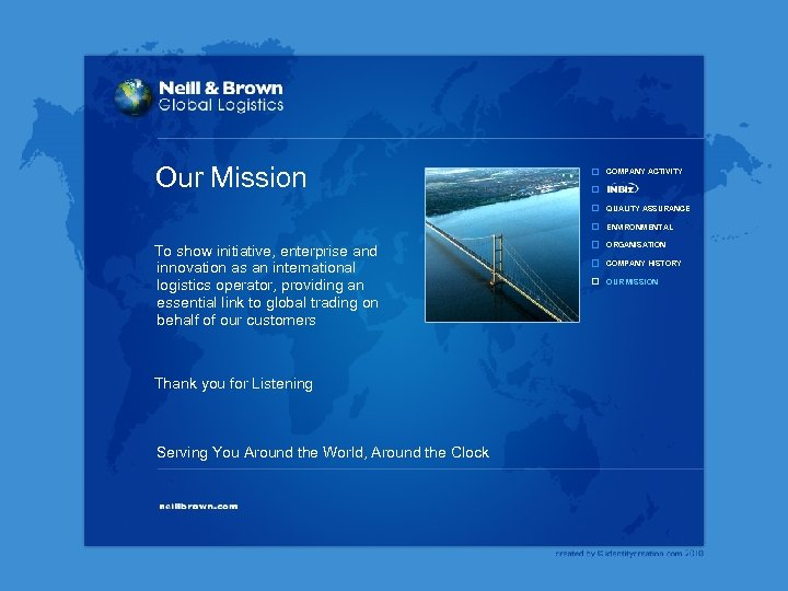 Our Mission COMPANY ACTIVITY QUALITY ASSURANCE ENVIRONMENTAL To show initiative, enterprise and innovation as