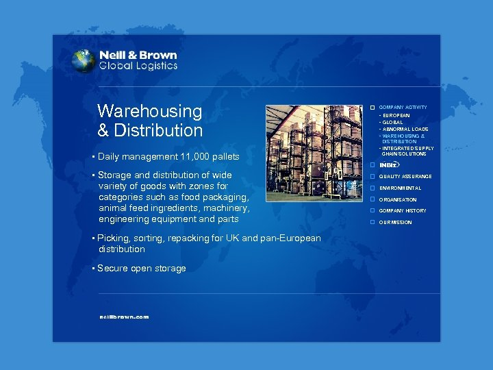 Warehousing & Distribution • Daily management 11, 000 pallets • Storage and distribution of