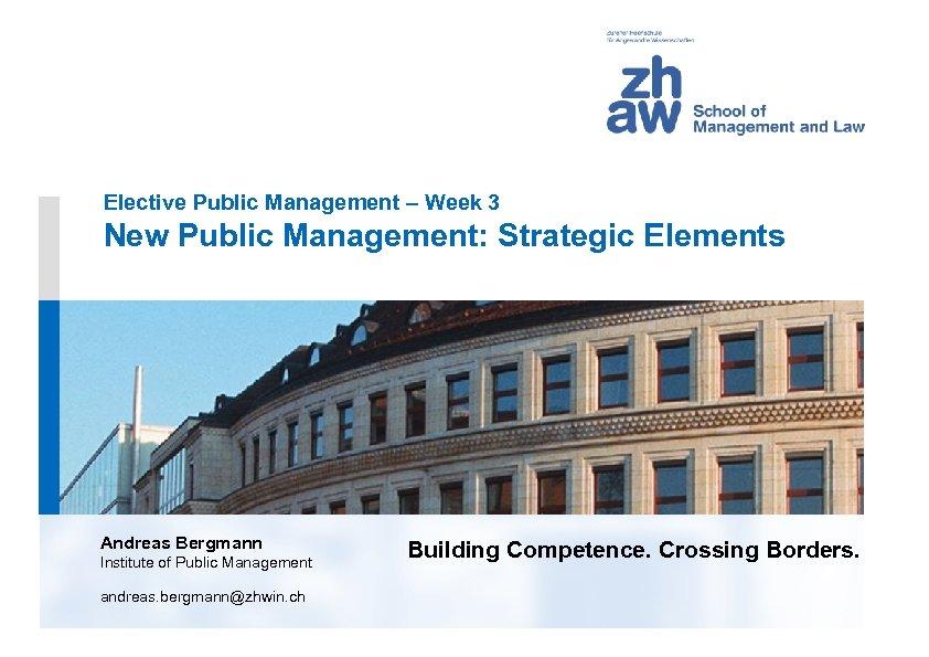 Elective Public Management – Week 3 New Public Management: Strategic Elements Andreas Bergmann Institute