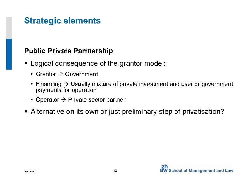 Strategic elements Public Private Partnership § Logical consequence of the grantor model: • Grantor