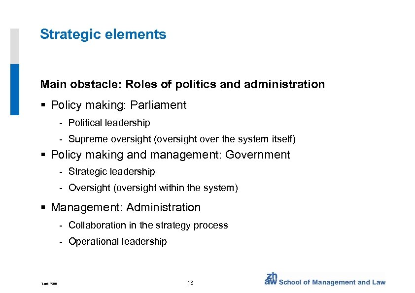 Strategic elements Main obstacle: Roles of politics and administration § Policy making: Parliament -