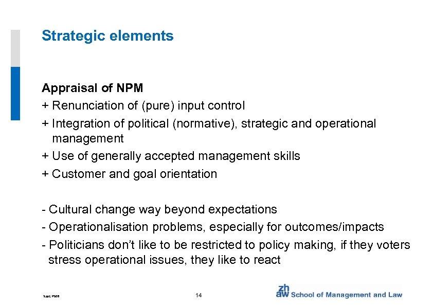 Strategic elements Appraisal of NPM + Renunciation of (pure) input control + Integration of