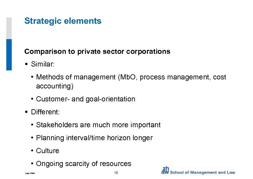 Strategic elements Comparison to private sector corporations § Similar: • Methods of management (Mb.
