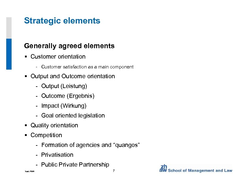 Strategic elements Generally agreed elements § Customer orientation - Customer satisfaction as a main