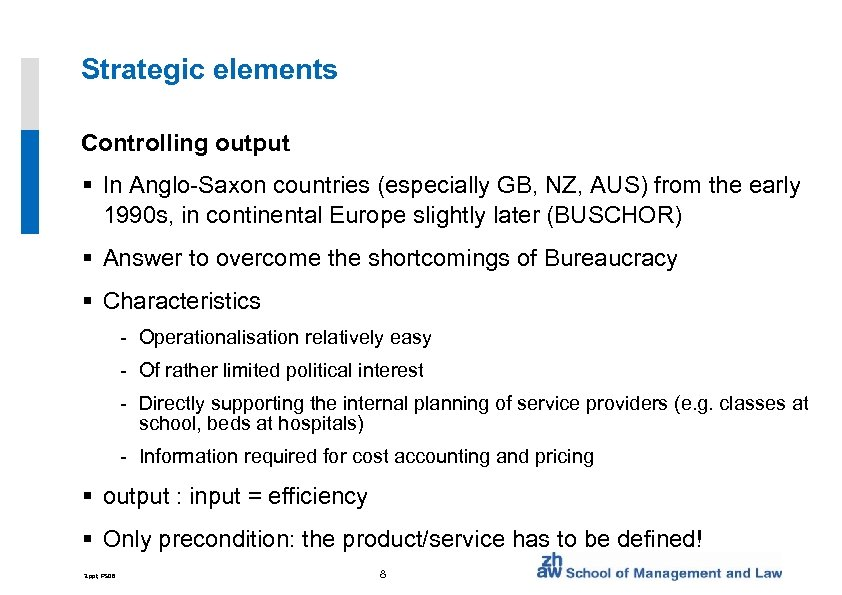 Strategic elements Controlling output § In Anglo-Saxon countries (especially GB, NZ, AUS) from the