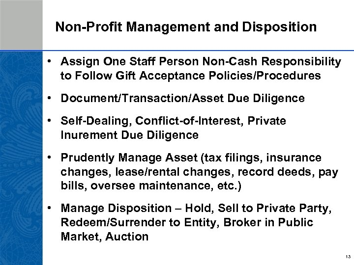 Non-Profit Management and Disposition • Assign One Staff Person Non-Cash Responsibility to Follow Gift