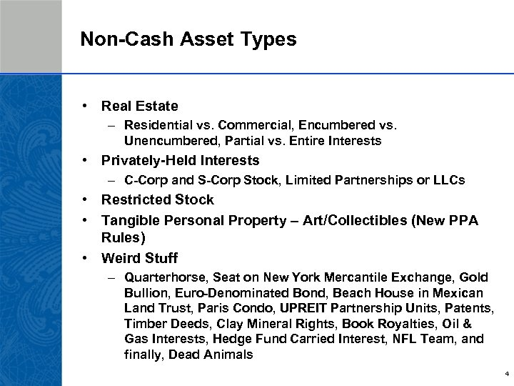 Non-Cash Asset Types • Real Estate – Residential vs. Commercial, Encumbered vs. Unencumbered, Partial