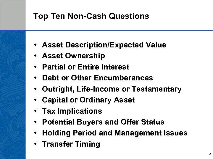Top Ten Non-Cash Questions • • • Asset Description/Expected Value Asset Ownership Partial or
