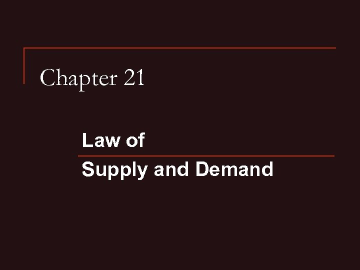 Chapter 21 Law of Supply and Demand