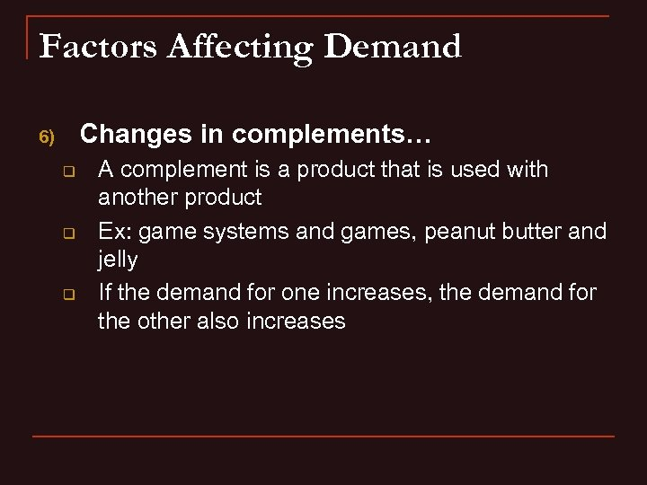 Factors Affecting Demand Changes in complements… 6) q q q A complement is a