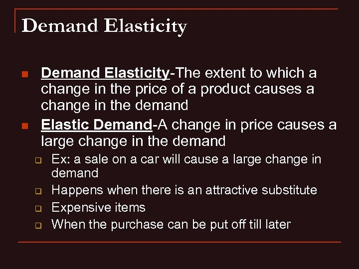 Demand Elasticity n n Demand Elasticity-The extent to which a change in the price