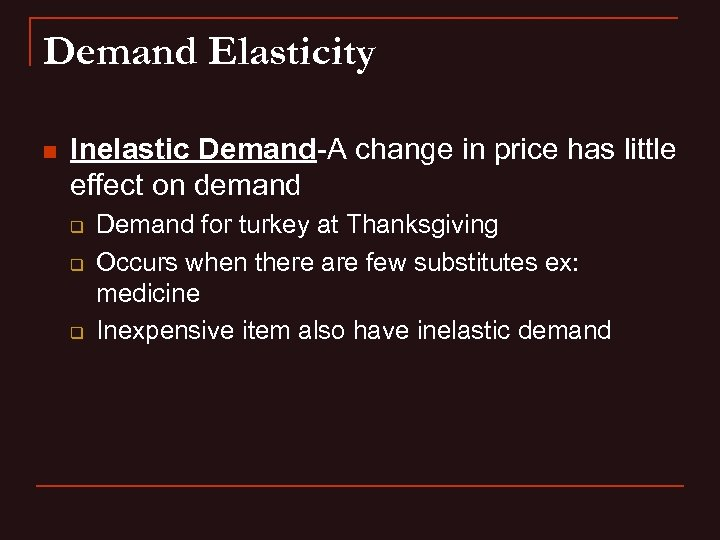 Demand Elasticity n Inelastic Demand-A change in price has little effect on demand q