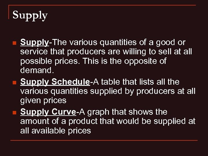 Supply n n n Supply-The various quantities of a good or service that producers
