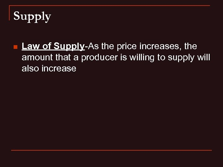 Supply n Law of Supply-As the price increases, the amount that a producer is