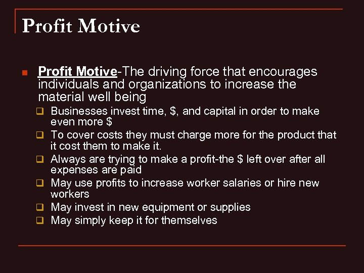 Profit Motive n Profit Motive-The driving force that encourages individuals and organizations to increase