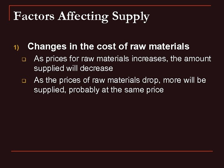 Factors Affecting Supply Changes in the cost of raw materials 1) q q As