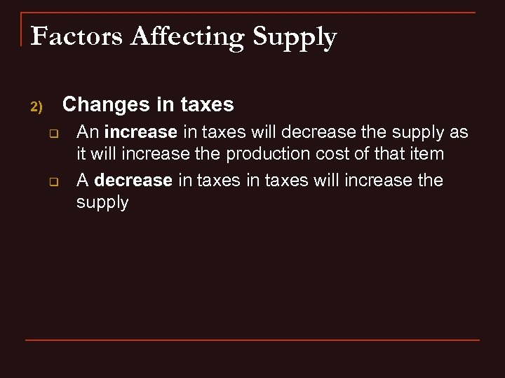 Factors Affecting Supply Changes in taxes 2) q q An increase in taxes will