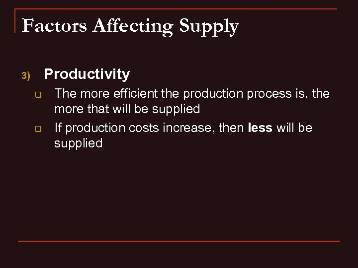 Factors Affecting Supply Productivity 3) q q The more efficient the production process is,