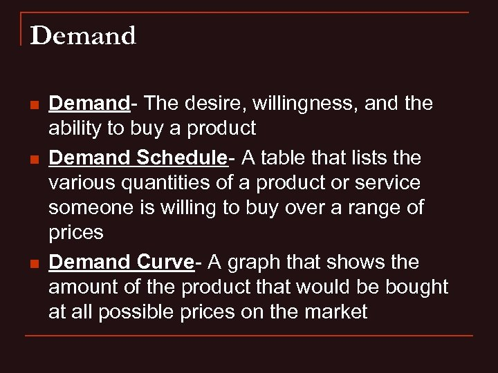 Demand n n n Demand- The desire, willingness, and the ability to buy a
