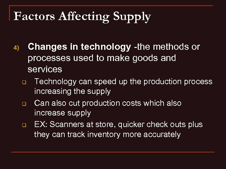 Factors Affecting Supply Changes in technology -the methods or processes used to make goods