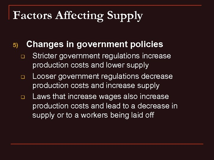 Factors Affecting Supply Changes in government policies 5) q q q Stricter government regulations