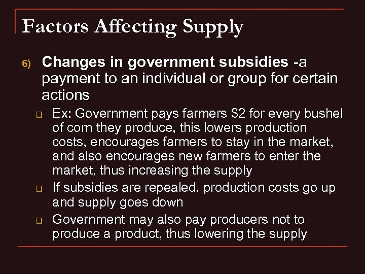 Factors Affecting Supply 6) Changes in government subsidies -a payment to an individual or