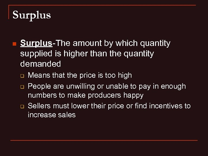 Surplus n Surplus-The amount by which quantity supplied is higher than the quantity demanded
