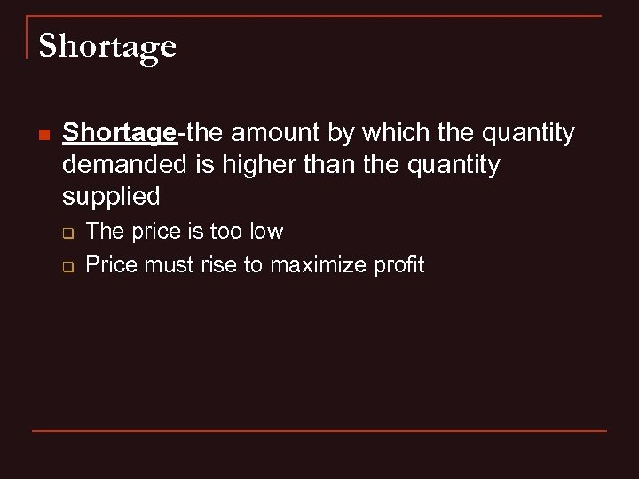 Shortage n Shortage-the amount by which the quantity demanded is higher than the quantity