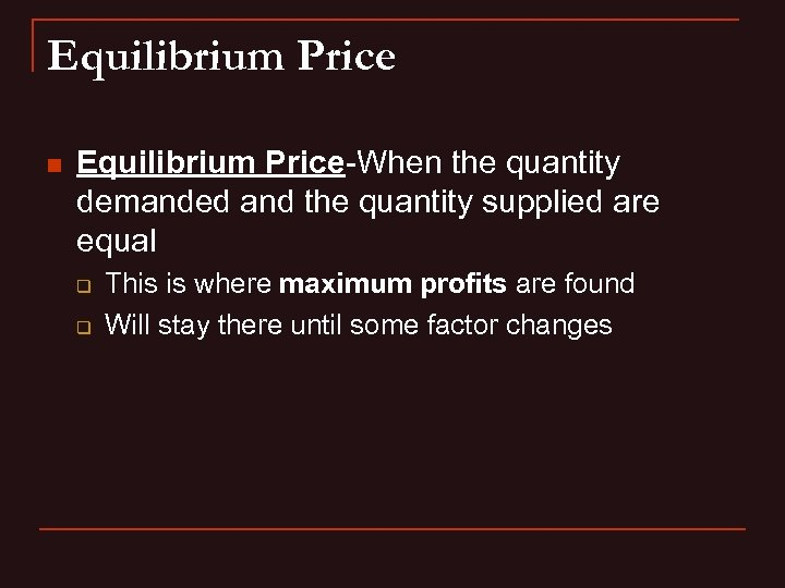Equilibrium Price n Equilibrium Price-When the quantity demanded and the quantity supplied are equal