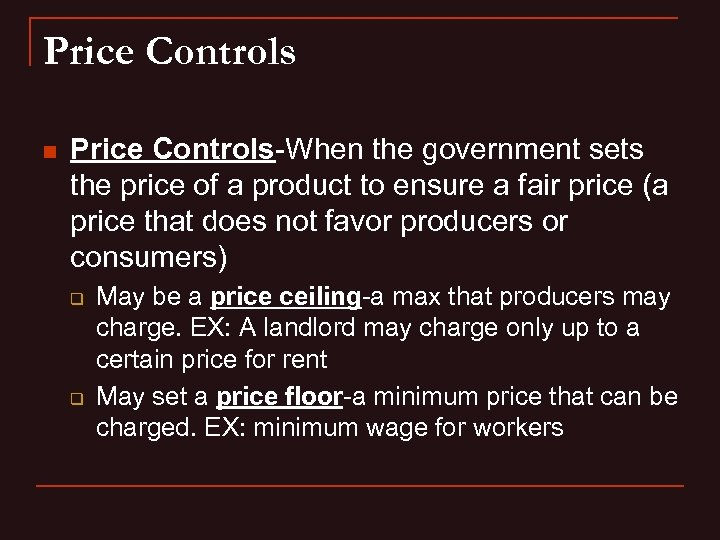Price Controls n Price Controls-When the government sets the price of a product to