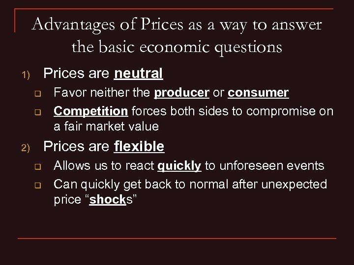 Advantages of Prices as a way to answer the basic economic questions Prices are