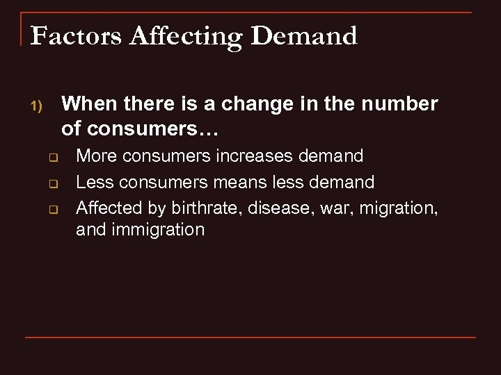 Factors Affecting Demand When there is a change in the number of consumers… 1)