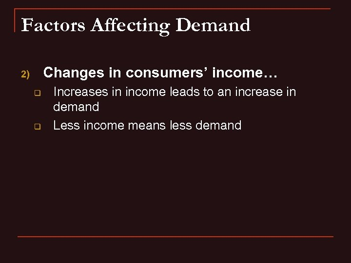 Factors Affecting Demand Changes in consumers' income… 2) q q Increases in income leads