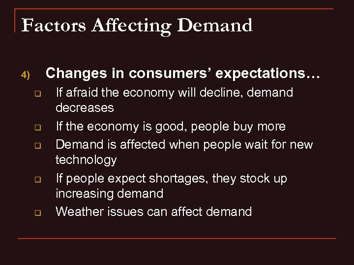 Factors Affecting Demand Changes in consumers' expectations… 4) q q q If afraid the