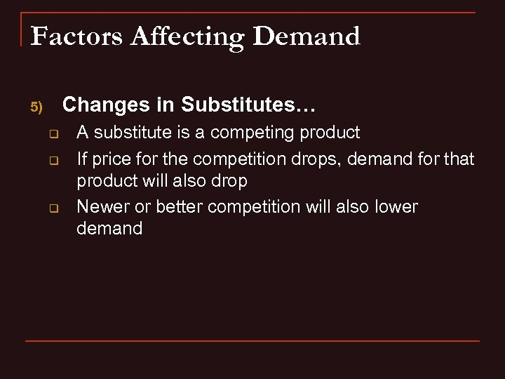 Factors Affecting Demand Changes in Substitutes… 5) q q q A substitute is a