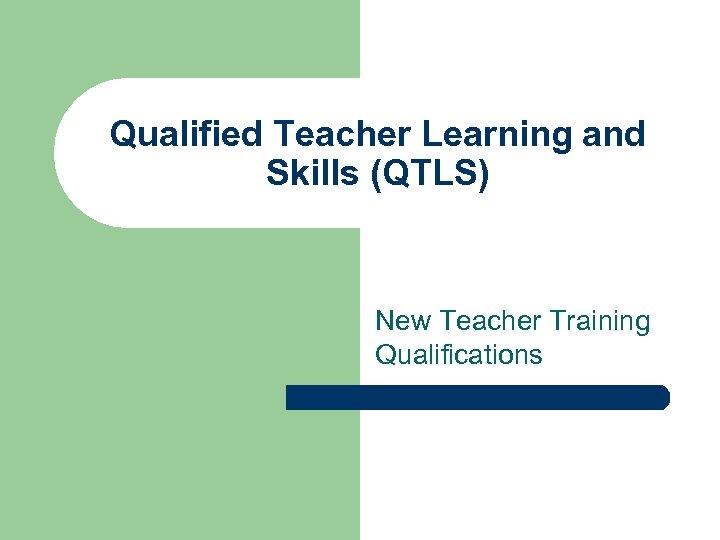Qualified Teacher Learning and Skills (QTLS) New Teacher Training Qualifications