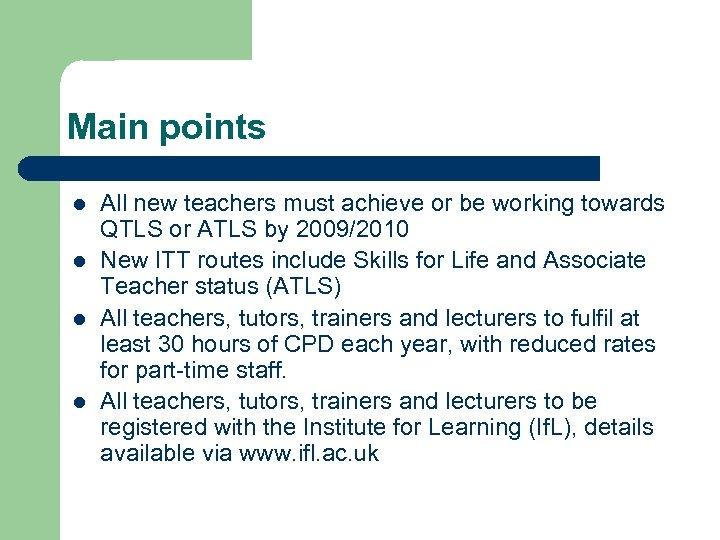 Main points l l All new teachers must achieve or be working towards QTLS