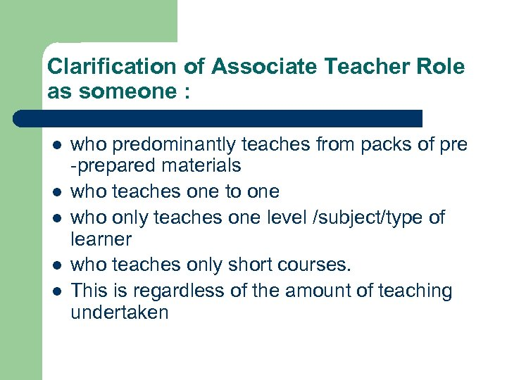 Clarification of Associate Teacher Role as someone : l l l who predominantly teaches