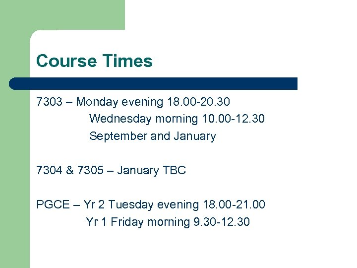 Course Times 7303 – Monday evening 18. 00 -20. 30 Wednesday morning 10. 00