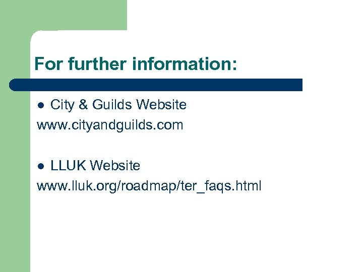 For further information: City & Guilds Website www. cityandguilds. com l LLUK Website www.