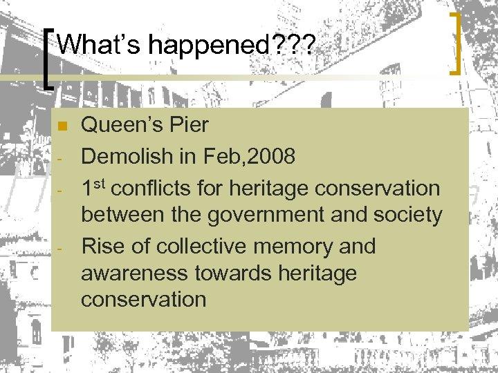 What's happened? ? ? n - - Queen's Pier Demolish in Feb, 2008 1