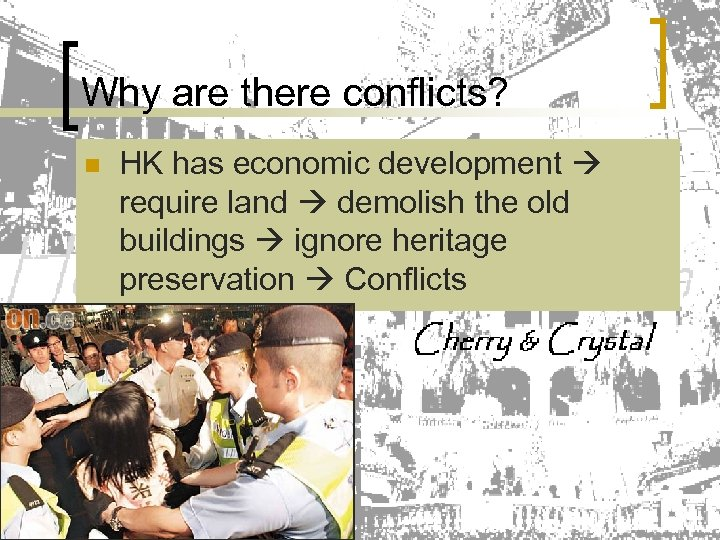 Why are there conflicts? n HK has economic development require land demolish the old