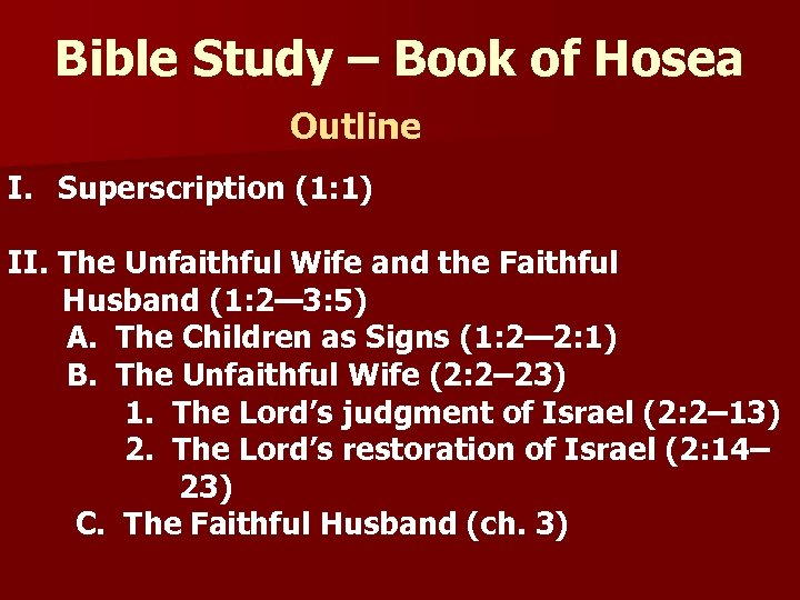 Bible Study – Book of Hosea Outline I. Superscription (1: 1) II. The Unfaithful