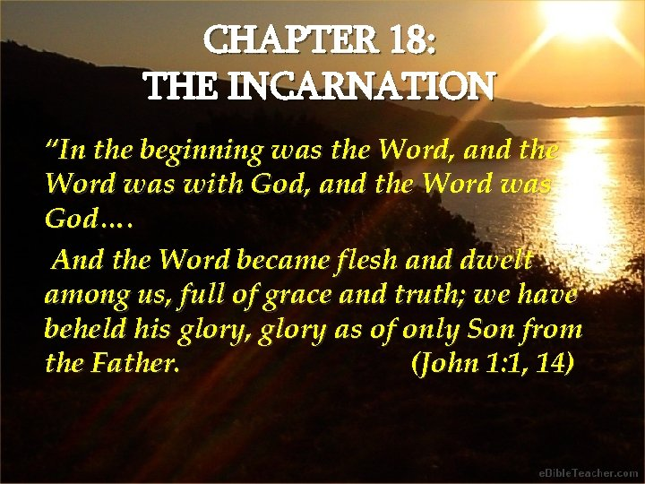 """CHAPTER 18: THE INCARNATION """"In the beginning was the Word, and the Word was"""