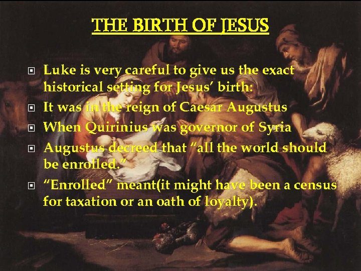 THE BIRTH OF JESUS Luke is very careful to give us the exact historical